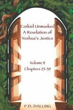 Ezekiel Unmasked a Revelation of Yeshua's Justice by P. D. Dalling (2015,...