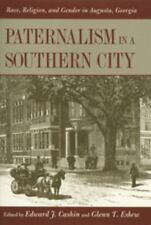 Paternalism in a Southern City: Race, Religion, and Gender in Augusta, Georgia,
