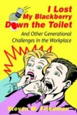 I Lost My Blackberry Down the Toilet: And Other Generational Challenges In the