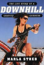 Downhill : The Life Cycle of a Gravity Goddess by Marla Streb