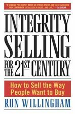 Integrity Selling for the 21st Century: How to Sell the Way People Want to Buy,