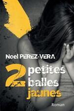 2 Petites Balles Jaunes : Roman Policier by Noel Perez-Vera (2016, Paperback)