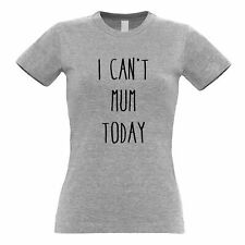 Novelty Mother's Day Womens TShirt I Can't Mum Today Slogan Joke Parenting