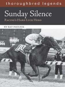 SUNDAY SILENCE * Racing's Hard Luck Hero * THOROUGHBRED LEGENDS Race Horse Book