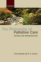 The Philosophy of Palliative Care. Critique and reconstruction by Randall, Fiona
