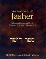 Ancient Book of Jasher : Referenced in Joshua 10:13; 2 Samuel 1:18; and 2 Tim...