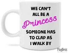 Funny Mug - We can't all be a princess - 11 OZ Coffee Mugs - Funny Inspirational