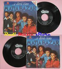 LP 45 7'' MATIA BAZAR E dirsi ciao Ma che giornata strana 1978 italy cd mc dvd*
