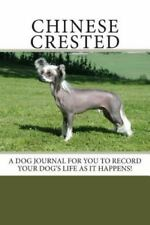 Chinese Crested : A Dog Journal for You to Record Your Dog's Life As It Happe.