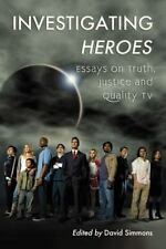 NEW - Investigating Heroes: Essays on Truth, Justice and Quality TV