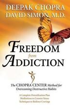 Freedom from Addiction : The Chopra Center Method for Overcoming Destructive...