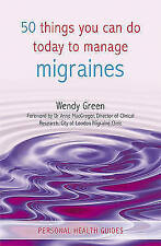 50 Things You Can Do Today to Manage Migraines by Green, Wendy Paperback Book