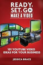 Ready, Set, GO Make A Video: - 101 YouTube Video Ideas For Your Business, Brace,
