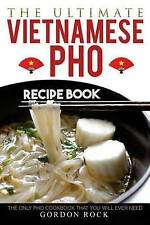 The Ultimate Vietnamese PHO Recipe Book Only PHO Cookbook Th by Rock Gordon