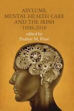Asylums, Mental Health Care and the Irish, 1800-2010 by Irish Academic Press...