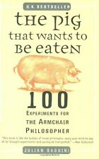 The Pig That Wants to Be Eaten: 100 Experiments for the Armchair Philosopher by