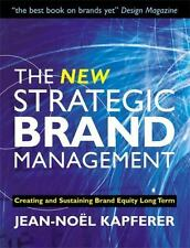 The New Strategic Brand Management: Creating and Sustaining Brand Equity Long