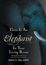 There Is an Elephant in Your Living Room by Maria C. Eijo Lmhc (2016, Paperback)