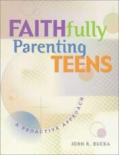 Faithfully Parenting Teens: A Proactive Approach, Bucka, John R., Very Good Book