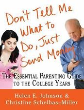 Don't Tell Me What to Do, Just Send Money : The Essential Parenting Guide to the