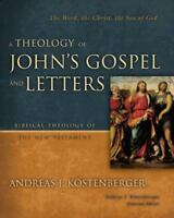 Biblical Theology of the New Testament: A Theology of John's Gospel and Letters