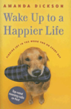 Wake Up to a Happier Life: Finding Joy in the Work You Do Every Day by Dickson