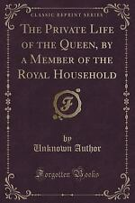 The Private Life of the Queen, by a Member of the Royal Household (Classic...
