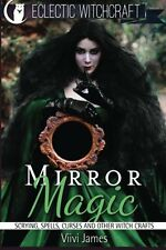 Mirror Magic (Scrying, Spells, Curses and Other Witch Crafts) by Viivi James