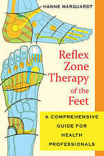 Reflex Zone Therapy of the Feet: A Comprehensive Guide for Health Professionals by Hanne Marquardt (Paperback, 2010)