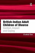 British-Indian Adult Children of Divorce : Context Impact and Coping by...