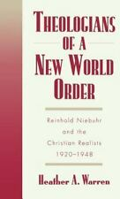 Theologians of a New World Order: Rheinhold Niebuhr and the Christian Realist...