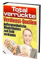 TOTAL VERRÜCKTE VERDIENST-QUELLEN Möglichkeiten zum Geld verdienen PDF eBook Neu
