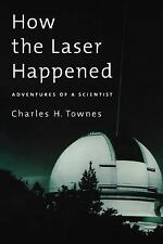 How the Laser Happened : Adventures of a Scientist by Charles H. Townes...