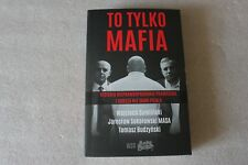 To tylko mafia. Historia nieprawdopodobnie prawdziwa i gorsza niż samo piekło