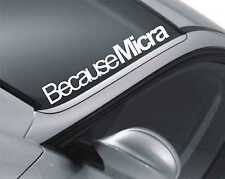 Because Micra Windscreen Sticker Funny Nissan Bumper Car Decal z32