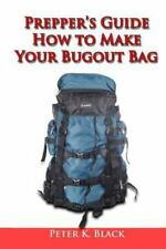 Prepper's Guide : How to Make Your Bug Out Bag by Peter Black (2014, Paperback)