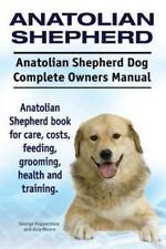 Anatolian Shepherd. Anatolian Shepherd Dog Complete Owners Manual. Anatolian She