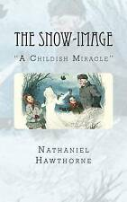 The Snow-Image: A Childish Miracle by Hawthorne, Nathaniel -Paperback