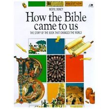 How the Bible Came to Us : The Story of the Book That Changed the World by...