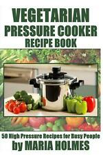 Vegetarian Pressure Cooker Recipe Book: 50 High Pressure Recipes for Busy People