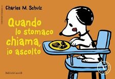 Quando lo stomaco chiama, io ascolto - Charles M. Schulz - nuovo in offerta!