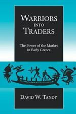 Warriors into Traders: The Power of the Market in Early Greece (Classics and