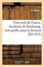 Universite de France. Academie de Strasbourg. Acte Public Pour le Doctorat by...
