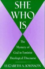 She Who Is : The Mystery of God in Feminist Theological Discourse by...