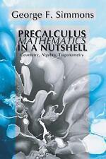 Precalculus Mathematics in a Nutshell: Geometry, Algebra, Trigonometry: by Simm