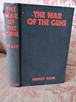 The WAR of The GUNS; Western Front 1917-18,Aubrey WADE,1936,1st ED.,Illustrated