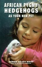 NEW - African Pygmy Hedgehogs As Your New Pet by Kelsey-Wood, Dennis