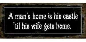 """RUSTIC METAL SIGN """"A MAN'S HOME IS HIS CASTLE 'TIL HIS WIFE GETS HOME"""""""