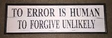 """NEW Vintage Reproduction """"To Error Is Human To Forgive - Unlikely"""" Wood Sign."""