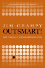 Outsmart!: How to Do What Your Competitors Can't, Champy, Jim, Very Good Books